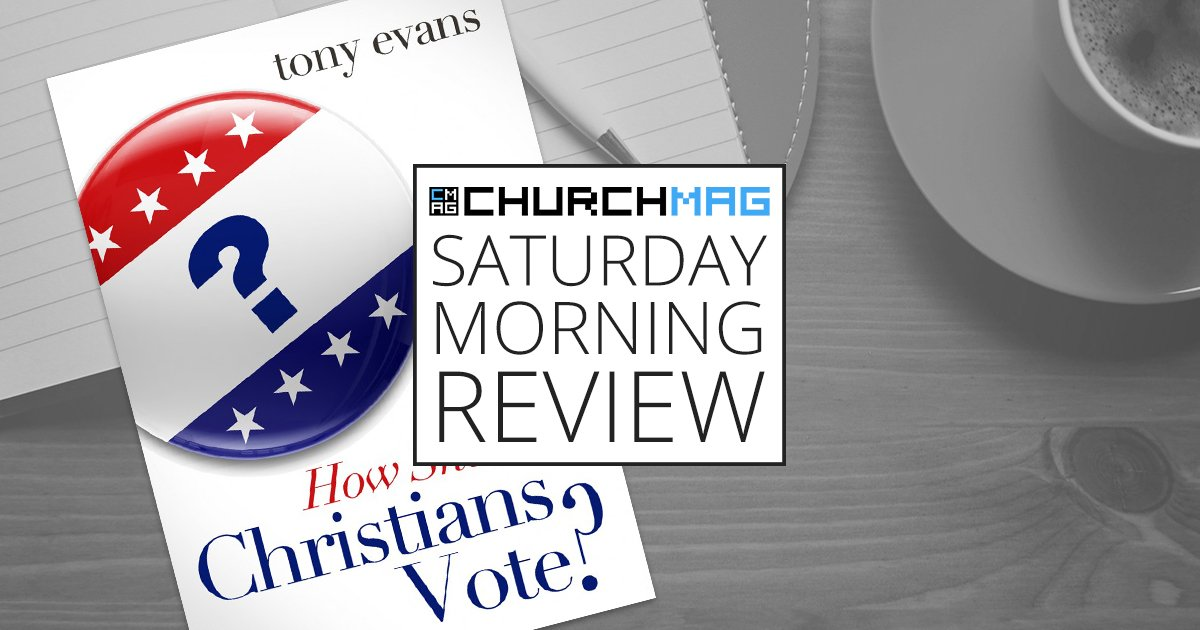 'How Should Christians Vote?' by Tony Evans [Saturday Morning Review]