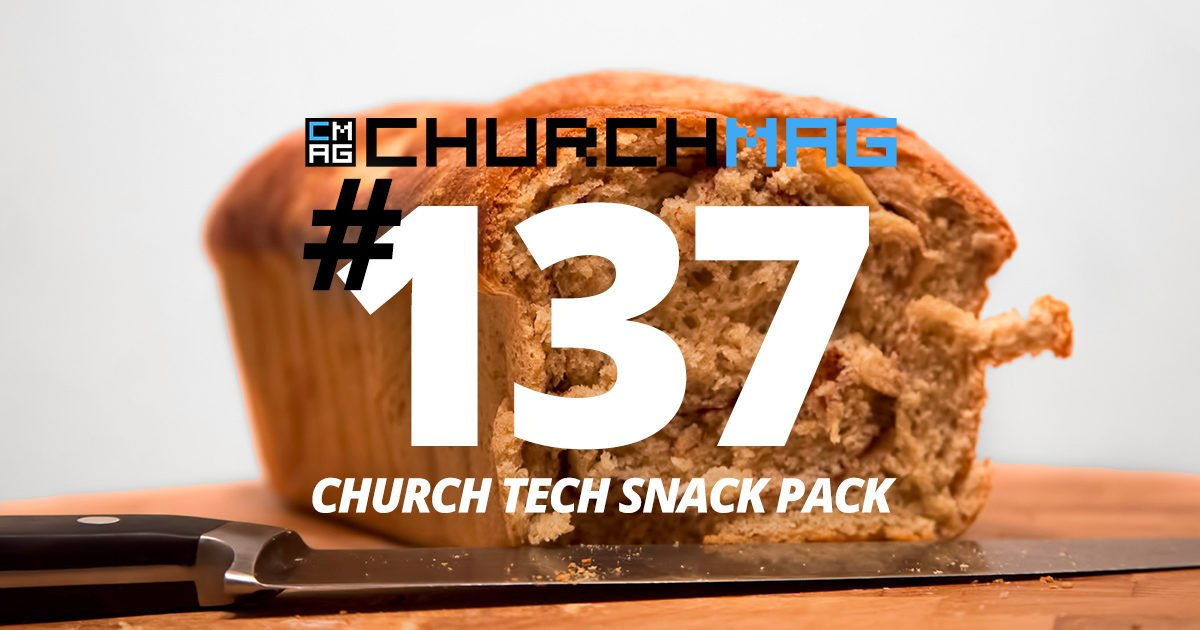 Church Tech Snack Pack #137