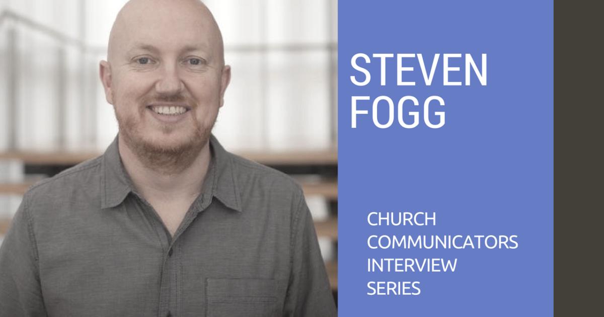 Church Communicators Interview Series: Steven Fogg