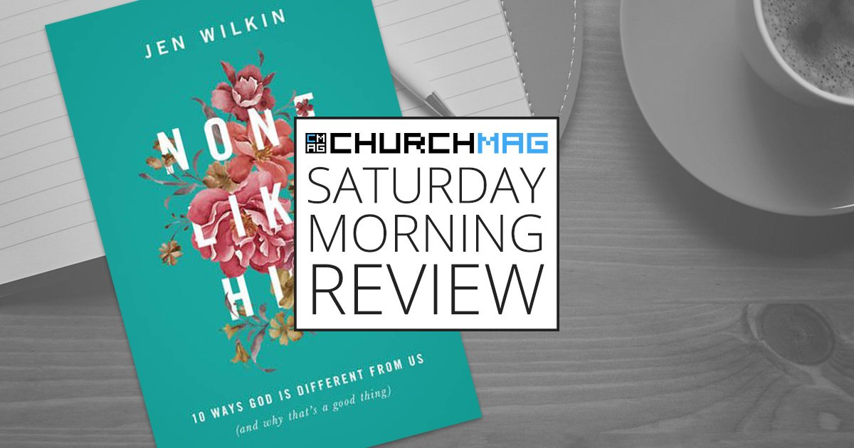 'None Like Him' by Jen Wilkin [Saturday Morning Review]