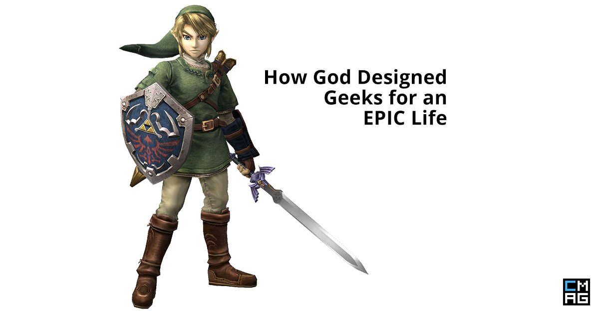 Faith and Fandom: How God Designed Geeks for an EPIC Life – Part III