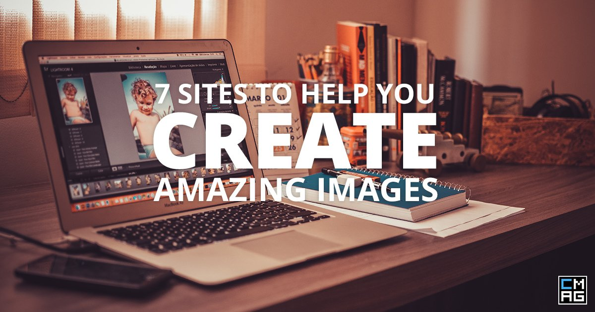 7 Sites to Help You Create Amazing Images