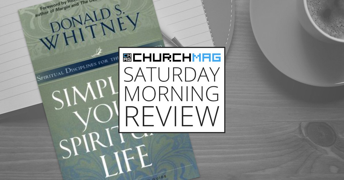 'Simplify Your Spiritual Life' by Don Whitney [Saturday Morning Review]