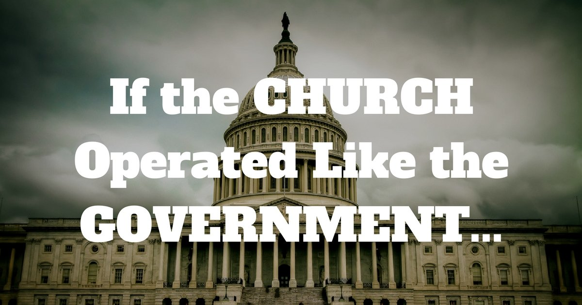 If the Church Operated Like the Government