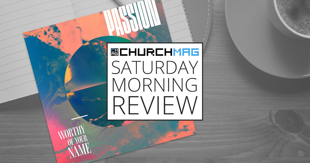 'Worthy of Your Name' by Passion [Saturday Morning Review]