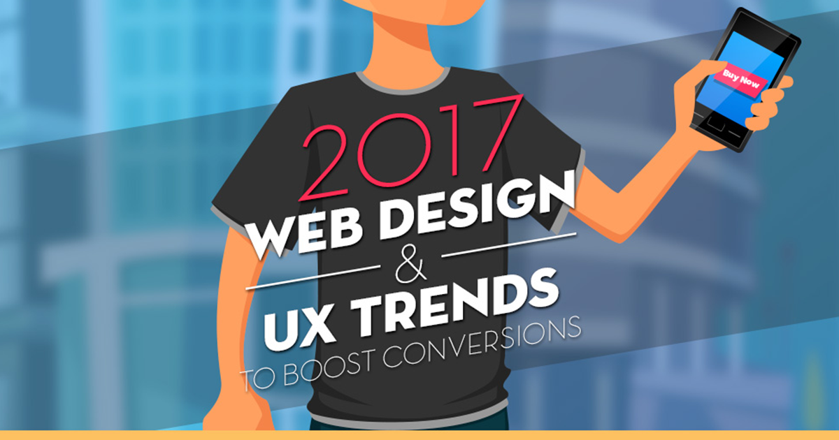 2017 Web Design & UX Trends to Boost Conversions [Infographic]
