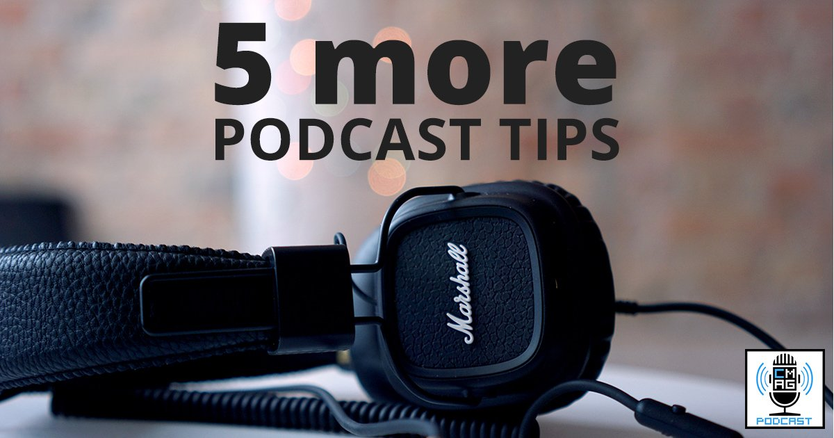 5 More Podcast Tips