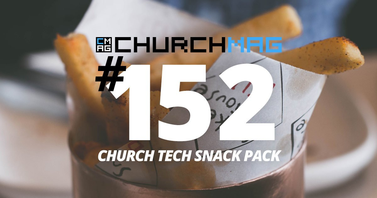 Church Tech Snack Pack #152