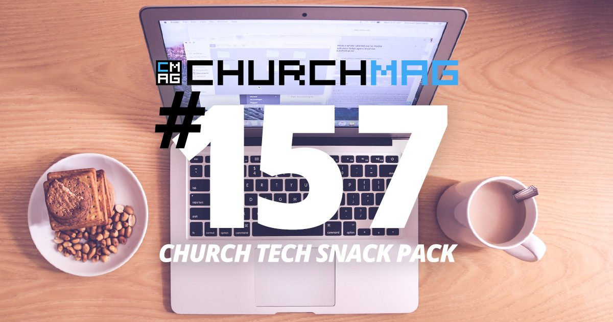 Church Tech Snack Pack #157