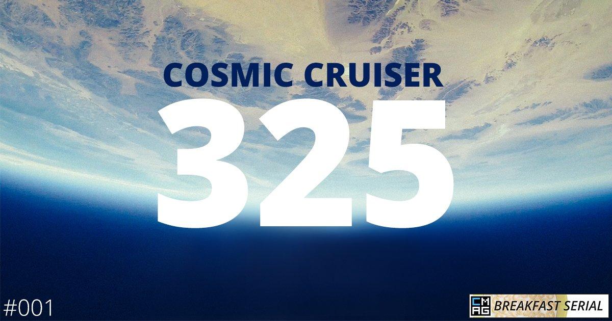 Cosmic Cruiser 325 (#001) [Breakfast Serial]