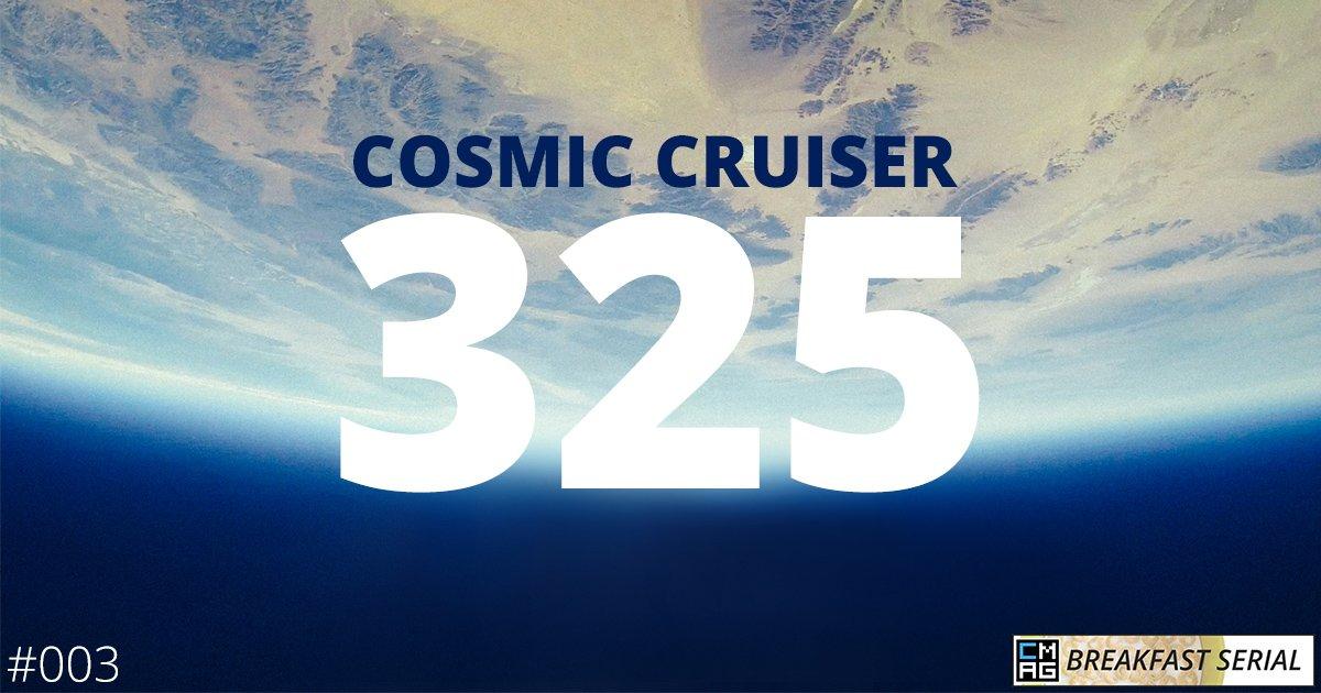 Cosmic Cruiser 325 (#003) [Breakfast Serial]