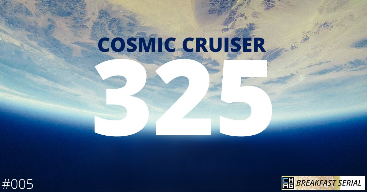 Cosmic Cruiser 325 (#005) [Breakfast Serial]