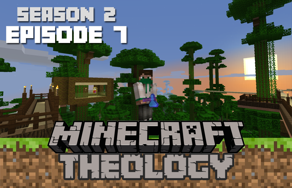 Minecraft Theology S2E7: Putting Up Walls For A Tree House