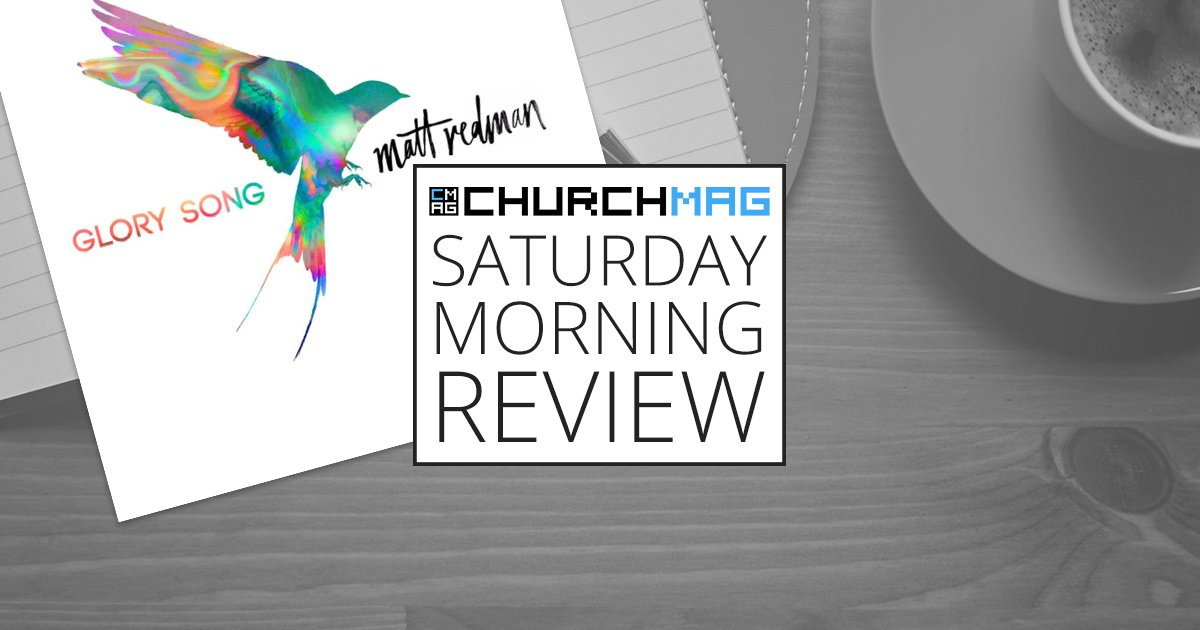'Glory Song' by Matt Redman [Saturday Morning Review]