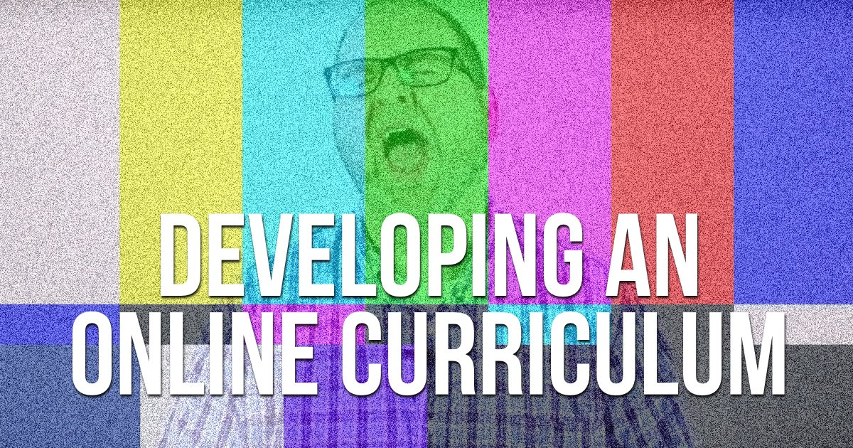 Developing an Online Curriculum: Get Started