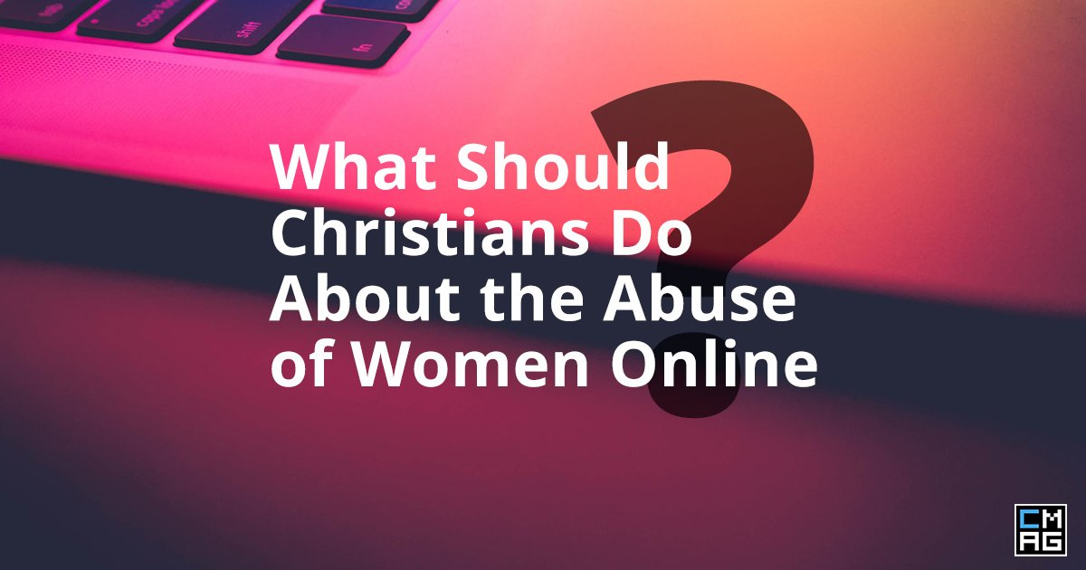 What Should Christians Do About the Abuse of Women Online? [Video]