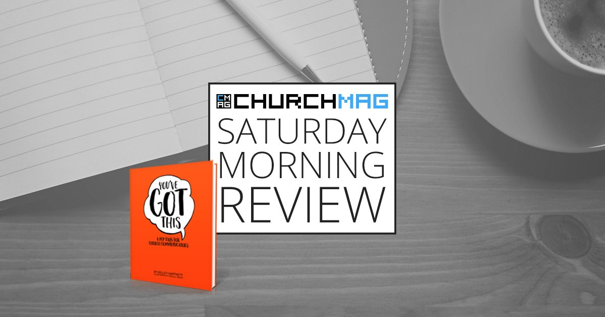 """You've Got This"" – A Pep Talk For Church Communicators [Saturday Morning Review]"
