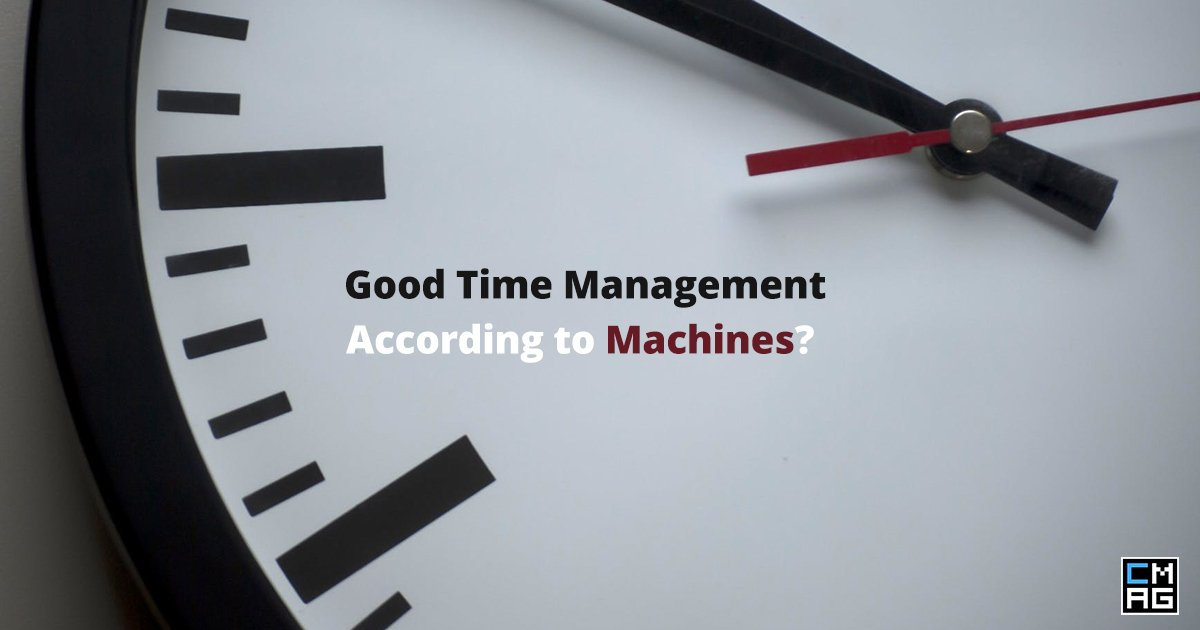 Good Time Management (According To Machines) [Video]