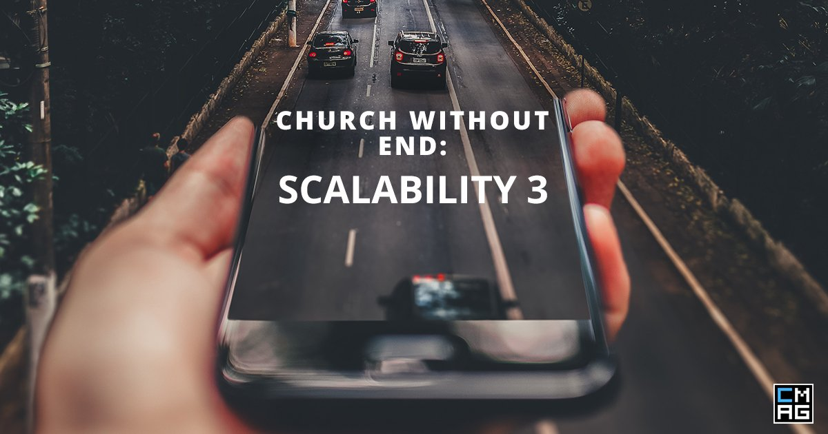Church Without End: Scalability 3