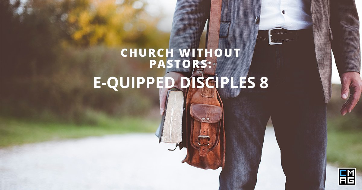 Church Without Pastors: E-quipped Disciples 8