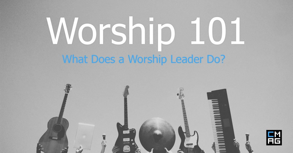 Worship 101: What Does a Worship Leader Do?