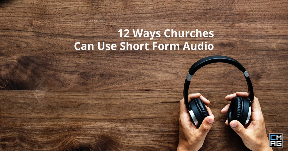 12 Ways Churches Can Use Short Form Audio