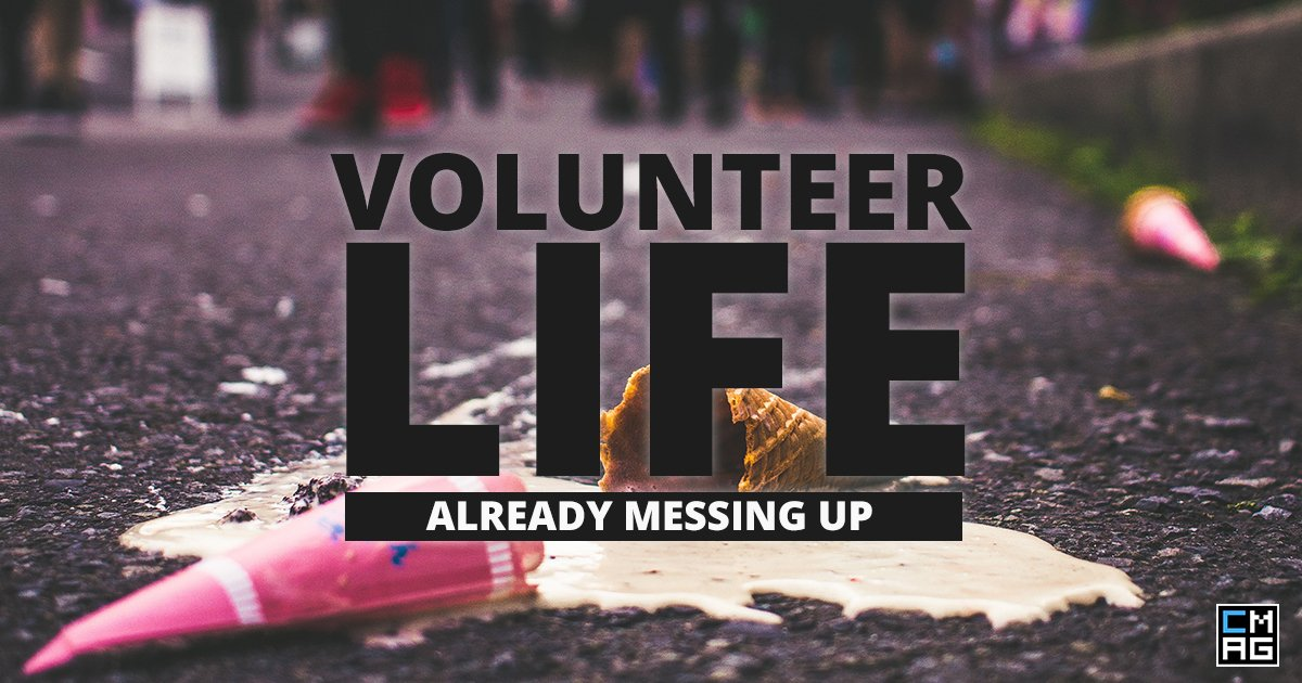 Volunteer Life: Already Messing Up