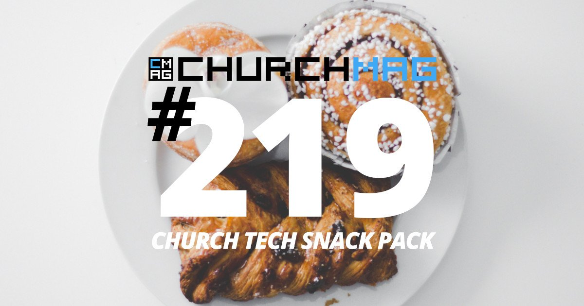 Church Tech Snack Pack #219