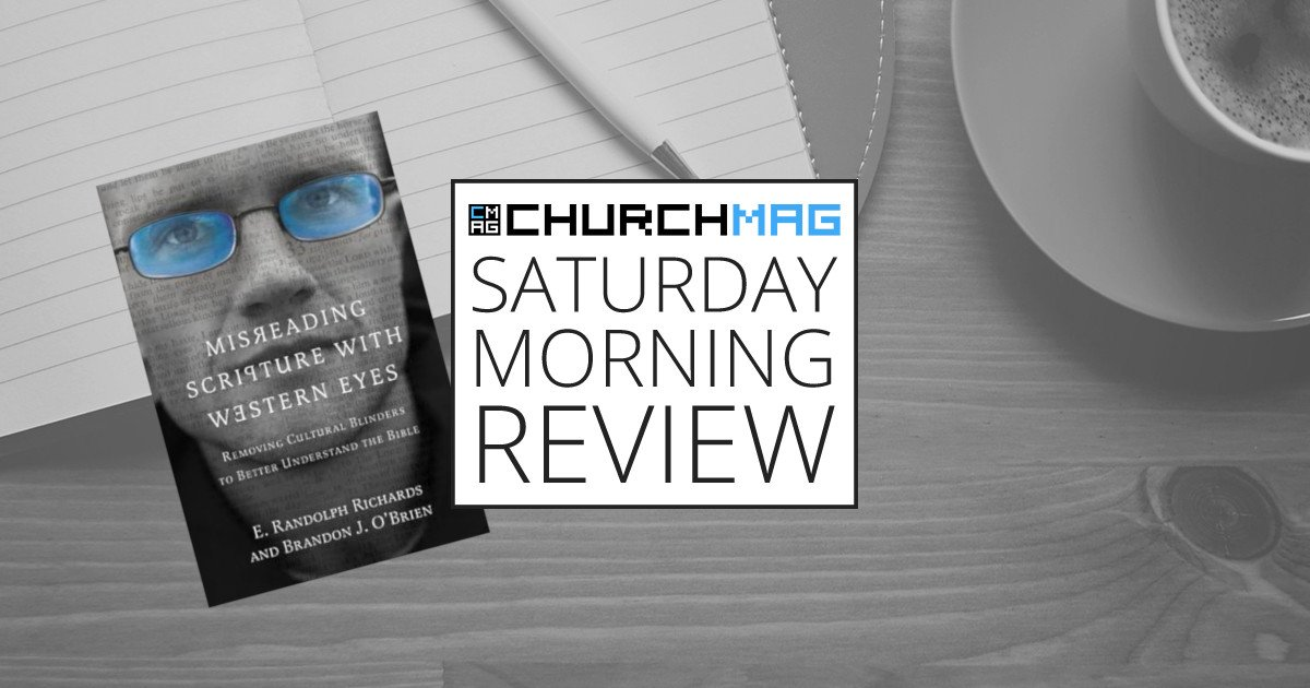 Misreading Scripture with Western Eyes [Saturday Morning Review]