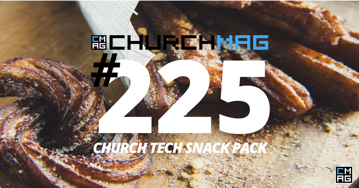 Church Tech Snack Pack #225