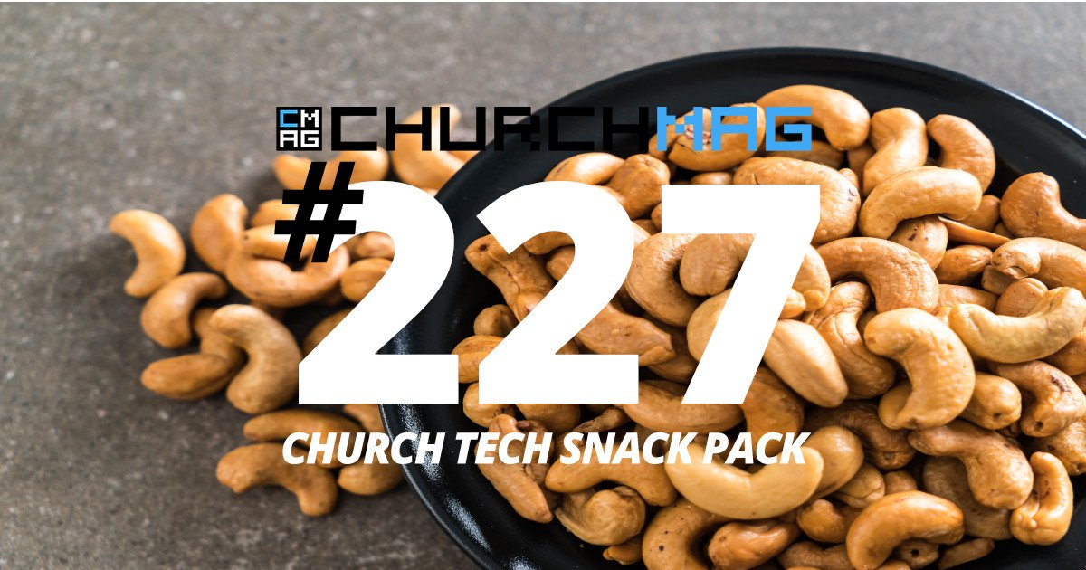 Church Tech Snack Pack #227