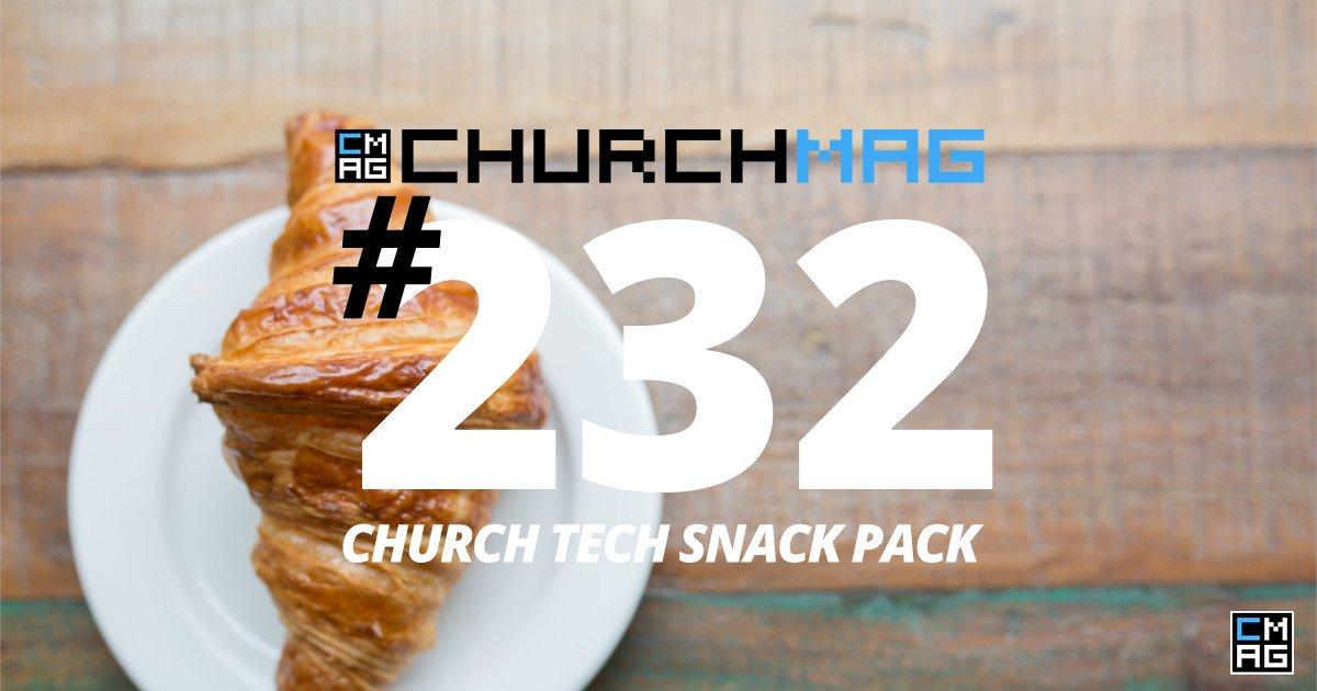 Church Tech Snack Pack #232