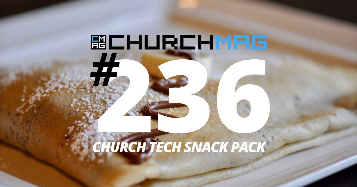 Church Tech Snack Pack #236