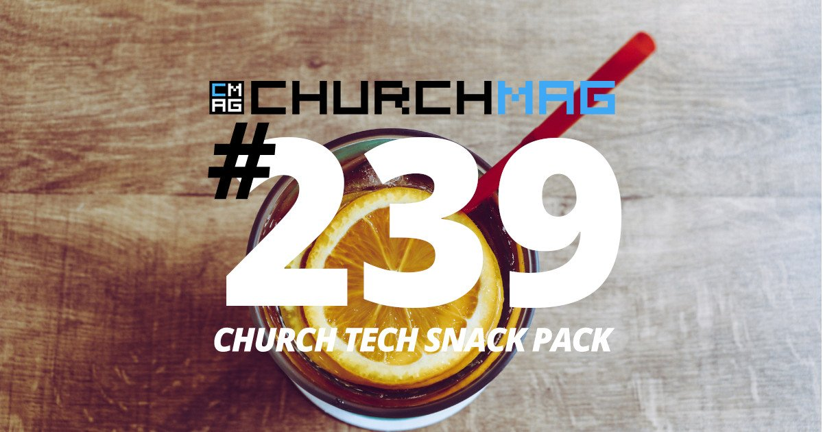 Church Tech Snack Pack #239