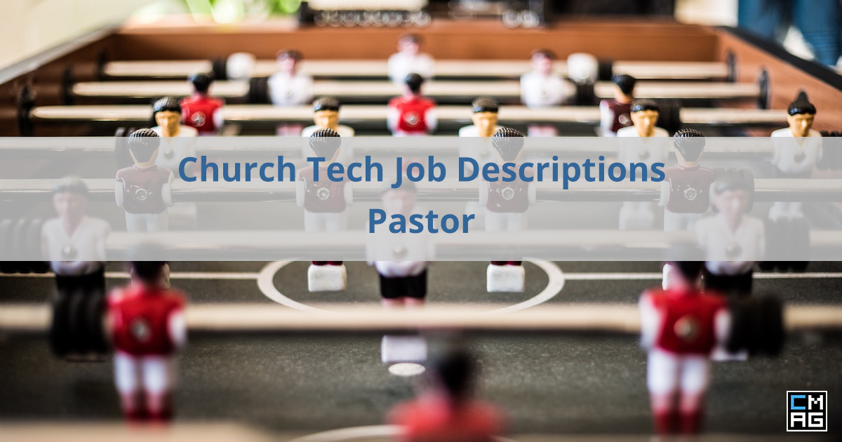 Church Tech Job Descriptions: #1 – The Pastor