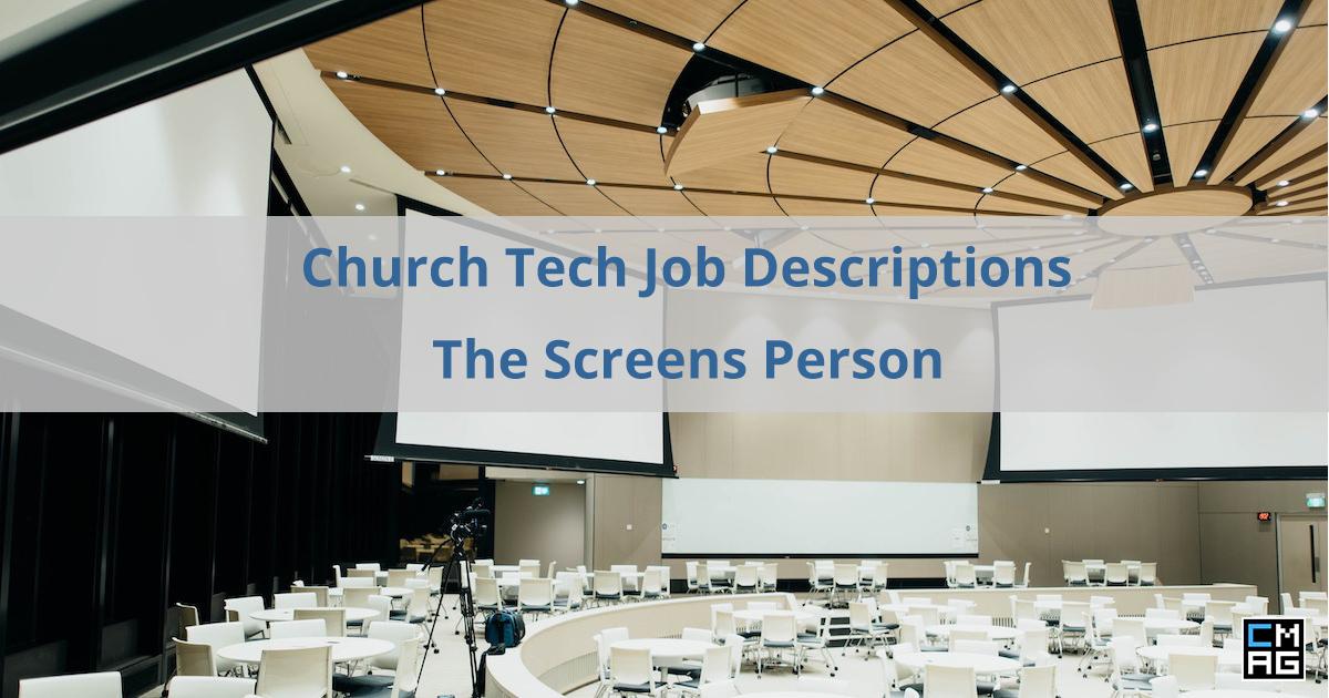 Church Tech Job Descriptions: #4 – The Screens Person