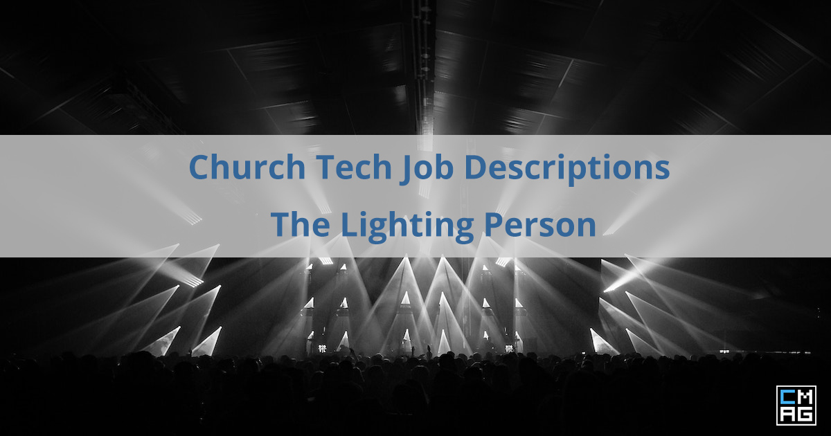 Church Tech Job Descriptions: #5 – The Lighting Person