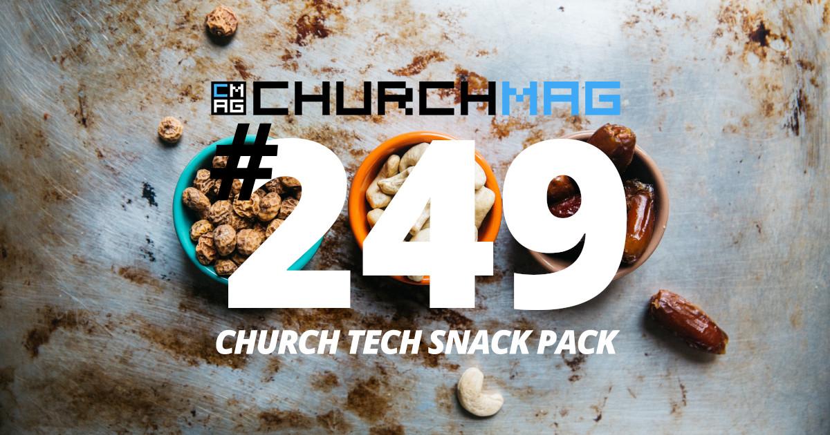 Church Tech Snack Pack #249