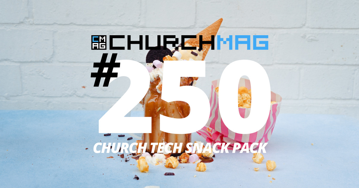 Church Tech Snack Pack #250