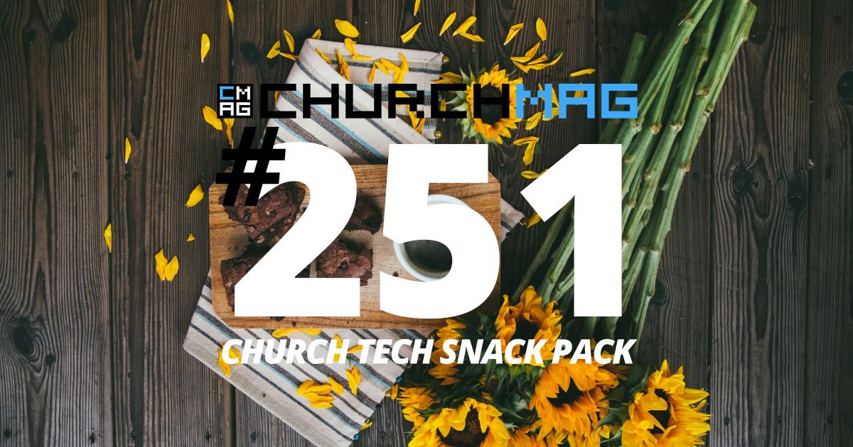 Church Tech Snack Pack #251