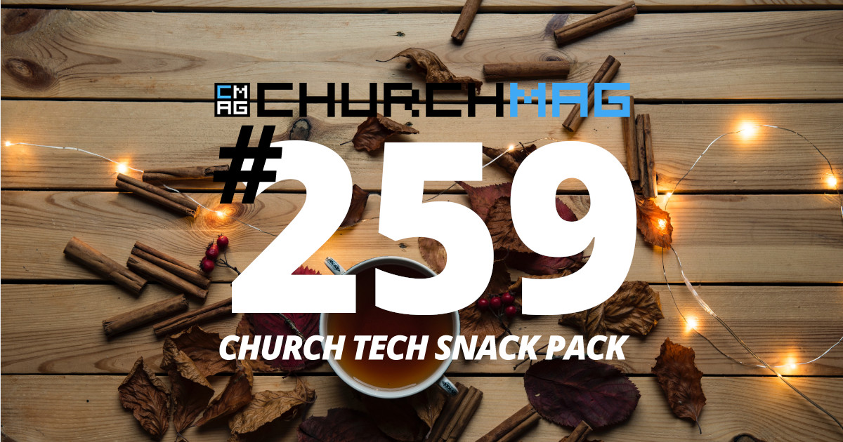 Church Tech Snack Pack #259