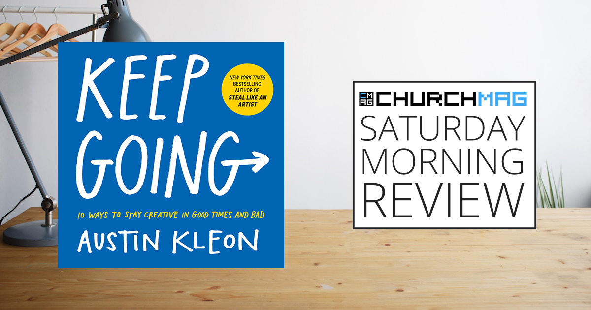 'Keep Going' Book by Austin Kleon [Saturday Morning Review]