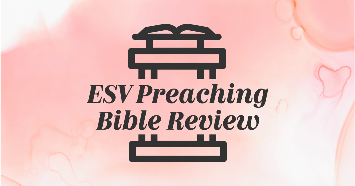 Crossway's ESV Preaching Bible [Saturday Morning Review]