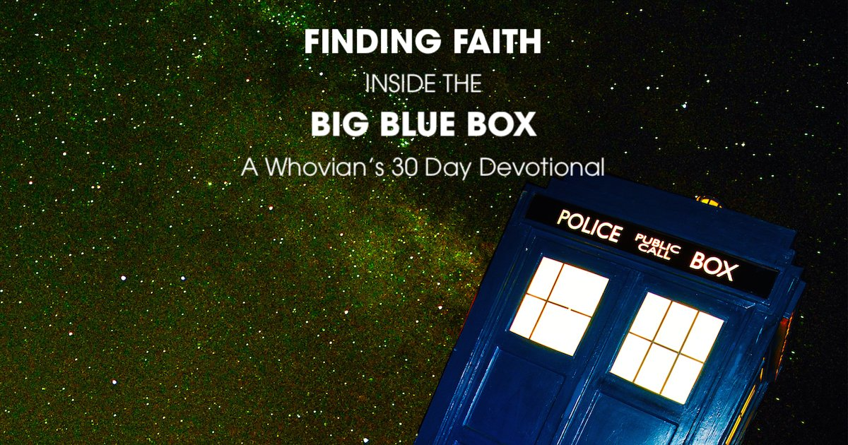 Finding Faith Inside the Big Blue Box: A Whovian's 30 Day Devotional