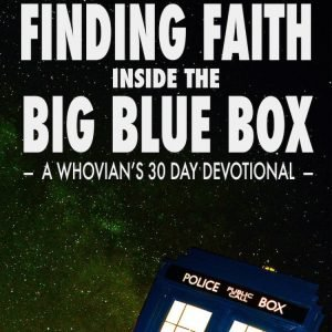 Finding Faith Inside The Blue Box - A Whovian's 30 Day Devotional