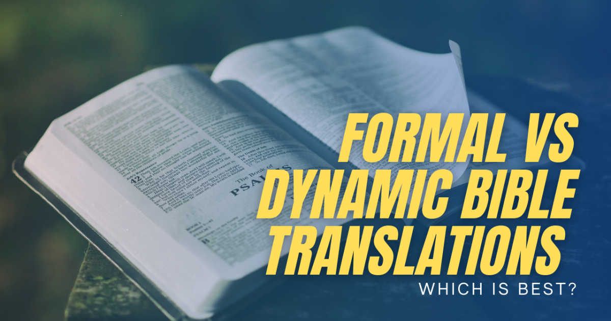 Formal vs Dynamic Equivalence in Bible Translations: The Difference?
